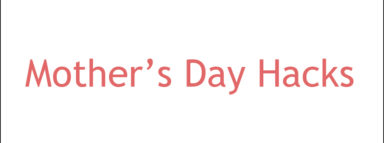 Mother's Day Hacks
